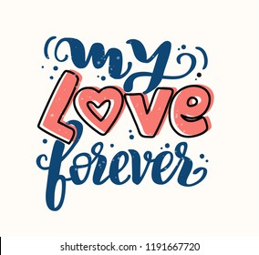 "Hand Drawn calligraphy ""My love forever"". Lettering for web, polygraphy, congratulations, promotional pictures news, invitations, postcards, banners, posters. Vector illustration"