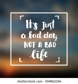 "Hand drawn calligraphy. Template post card. concept handwritten motivation ""it`s just a bad day not a bad life"""