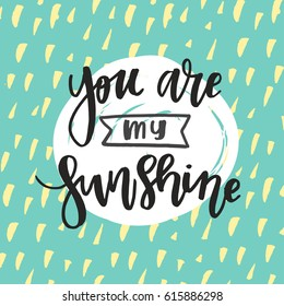 Hand drawn calligraphy You are my sunshine