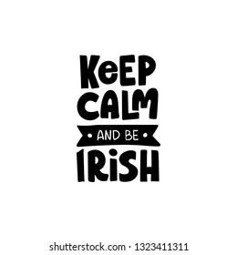 Hand drawn celebration quote. Saint Patrick's day. Lettering for greeting card, banner, invitation, postcard, flyer, poster. Keep Calm and be Irish. Vector illustration