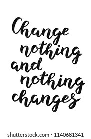 Hand drawn Change nothing and nothing changes typography lettering poster background