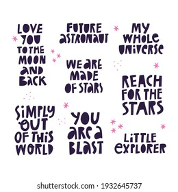 Hand drawn cosmic lettering quotes collection isolated on white. Kids space inscriptions, black typography design set. Love You To The Moon And Back, Little Explorer, Future Astronaut. Galaxy phrases