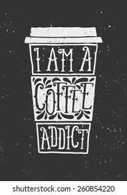 "Hand drawn cup of coffee with text ""I Am a Coffee Addict"" and decorative elements. Chalkboard style vector illustration."