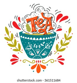 Hand drawn cup of tea with decoration elements. Quote. Vintage print with hand lettering. This illustration can be used as a print on t-shirts and bags, stationary or as a poster.