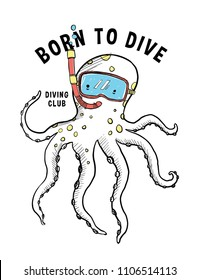 Hand drawn cute octopus drawing, with born to dive slogan graphic. For kids and babies t-shirt prints, posters and other uses.