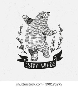 """Hand drawn dancing bear. Vector sketch illustration with stylish lettering """"stay wild"""""""