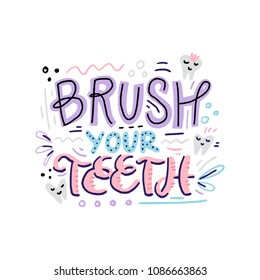Hand drawn dental quote - brush your teeth. Hand lettering design.