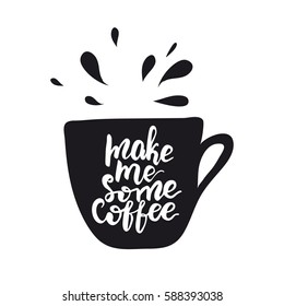 "Hand drawn design with lettering ""Make me some coffee"" on a cup shaped background. Vector illustration."