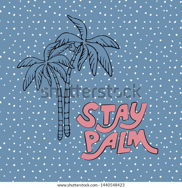 hand drawn funny cute vector illustration with stay palm lettering and palm tree. summer phrase, simple summer print. for t-shirts, prints, postcards, design. blue background