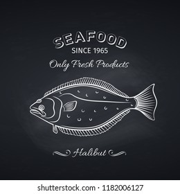 Hand drawn halibut fish on chalkboard. Seafood icon menu restaurant design. Engraving style. Vector illustration.