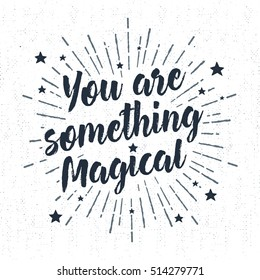 "Hand drawn Halloween label with stars vector illustration and ""You are something magical"" inspirational lettering."