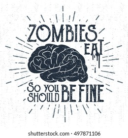 """Hand drawn Halloween label with textured brain vector illustration and """"Zombies eat brain, so you should be fine"""" lettering."""