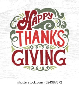 Hand drawn Happy Thanksgiving lettering typography poster. Celebration quotation on textured background for postcard, icon, logo or badge. Vector vintage calligraphy text with green, red floral decor