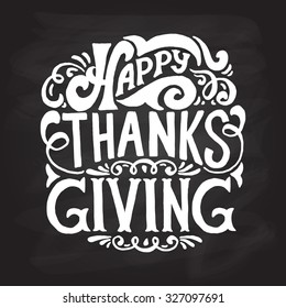 Hand drawn Happy Thanksgiving lettering typography poster. Celebration quotation on blackboard  background for postcard,  icon, logo or badge. White vector vintage style calligraphy with floral design