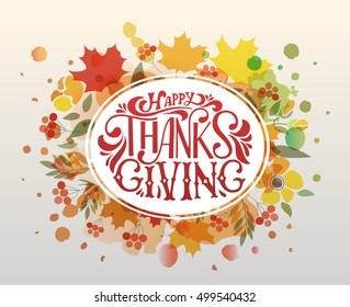 Hand drawn Happy Thanksgiving lettering typography poster. Celebration quotation on textured background for postcard, icon, logo or badge. Vector calligraphy text on maple leaves watercolor background