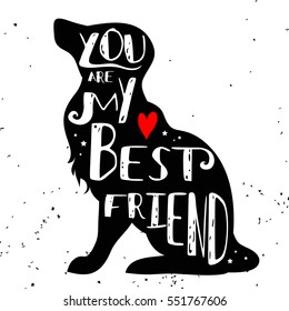 """Hand drawn hipster typographic poster with dog silhouette and phrase """"You are my best friend"""". Inspirational lettering with pet. Print forT-shirt design, label, decor elements and products for pets"""