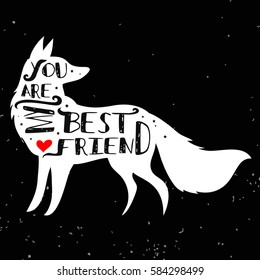 "Hand drawn hipster typographic poster with fox silhouette and phrase ""You are my best friend"". Inspirational lettering with pet. Print forT-shirt design, label, decor elements and products for pets"