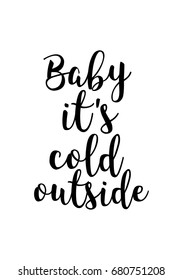 Hand drawn holiday lettering. Ink illustration. Modern brush calligraphy. Isolated on white background. Baby it's cold outside.