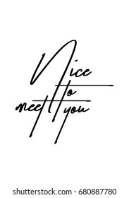 Hand drawn holiday lettering. Ink illustration. Modern brush calligraphy. Isolated on white background. Nice to meet you.