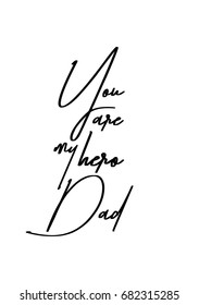 Hand drawn holiday lettering. Ink illustration. Modern brush calligraphy. Isolated on white background. You are my hero, dad.