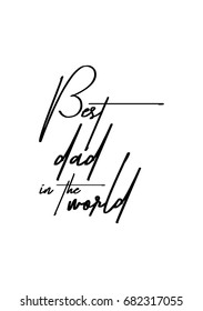 Hand drawn holiday lettering. Ink illustration. Modern brush calligraphy. Isolated on white background. Best dad in the world.