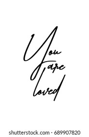 Hand drawn holiday lettering. Ink illustration. Modern brush calligraphy. Isolated on white background. You are loved.