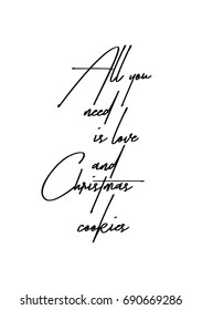 Hand drawn holiday lettering. Ink illustration. Modern brush calligraphy. Isolated on white background. All you need is love and Christmas cookies.