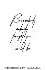 Hand drawn holiday lettering. Ink illustration. Modern brush calligraphy. Isolated on white background. Be somebody nobody thought you could be.
