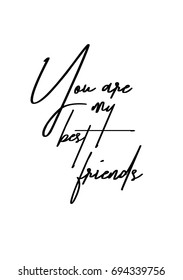 Hand drawn holiday lettering. Ink illustration. Modern brush calligraphy. Isolated on white background. You are my best friends.