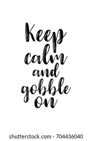 Hand drawn holiday lettering. Ink illustration. Modern brush calligraphy. Isolated on white background. Keep calm and gobble on.