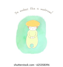 Hand drawn humorous illustration of an anthropomorphic honey fungus on a watercolor background, text Be modest like a mushroom. Design concept for children's postcard, poster, sticker, T-shirt print.