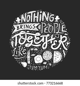 Hand drawn illustrated lettering quote - nothing brings people together like food. Great typography for poster, card or restaurant.