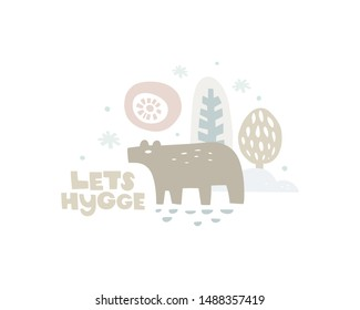 Hand drawn illustration. Bear in winter forest and the inscription. Let's hygge lettering. Danish word hygge means a mood of coziness and comfortable, conviviality. Character in scandinavian style.