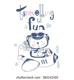 """hand drawn illustration of cute baby bear on airplane, with hand drawn lettering """"traveling is fun""""/can be used for kid's or baby's shirt design/fashion print design"""