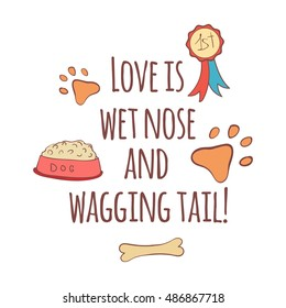 Hand drawn illustration with dog stuff,  gold medal, paw print, dog food and bone. Love is wet nose and wagging tail. Cute quote about dog.