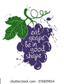 Hand drawn illustration of isolated colorful grape branch silhouette on a white background. Typography poster with creative poetic quote inside - eat grape be in good shape.
