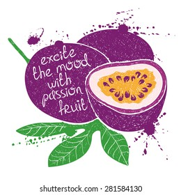 Hand drawn illustration of isolated purple passion fruit silhouette on a white background. Typography poster with creative slogan.