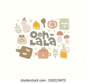Hand drawn illustration. Kitchenware, food and the inscription.  Ooh la la lettering. An exclamation of surprise,  french romantic saying. French food recipes, traditional cooking. Card design, poster