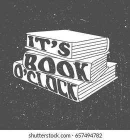 Hand drawn illustration with stack of books and lettering. It's book o'clock, background vector. Black and white poster design with english text. Concept of education, book time