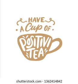 Hand drawn illustration vintage print. Tea quotes lettering typography poster, Have a cup of positivitea.