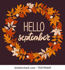 Hand drawn illustration with wreath of leaves and lettering. Colorful background vector. Poster design with english text. Hello, september, card. Decorative backdrop, good for printing