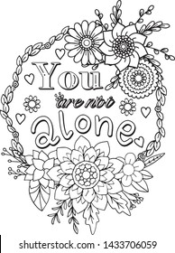 Hand drawn with inspiration word. You are not alone font with flowers and hearts element for Valentine's day or Greeting Cards. Coloring for adult and kids. Vector Illustration