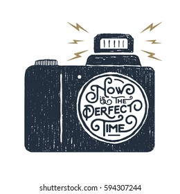 """Hand drawn inspirational badge with textured photo camera vector illustration and """"Now is the perfect time"""" lettering."""