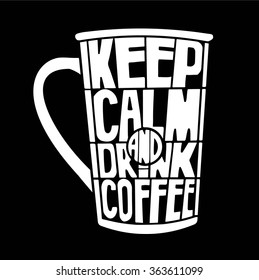 Hand drawn inspirational and encouraging quote - Keep calm and drink coffee. Vector isolated typography design.