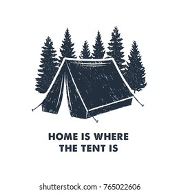 "Hand drawn inspirational label with pine trees and camping tent textured vector illustrations and ""Home is where the tent is"" lettering."