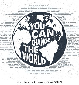 "Hand drawn inspirational label with textured Earth vector illustration and ""You can change the world"" lettering."