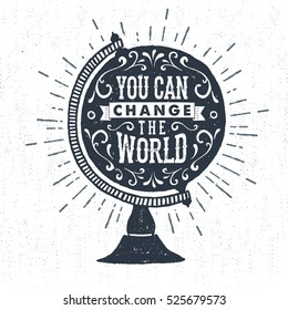 """Hand drawn inspirational label with textured globe model vector illustration and """"You can change the world"""" lettering."""
