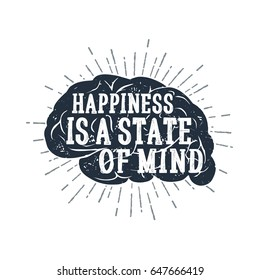 """Hand drawn inspirational label with textured brain vector illustration and """"Happiness is a state of mind"""" lettering."""