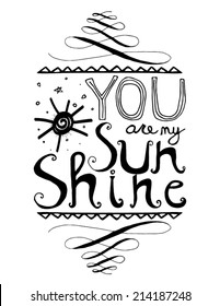 """Hand drawn Inspirational Poster featuring the words """" You are my sunshine"""" in black and white"""