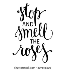 "Hand drawn inspirational quote ""Stop and Smell the Roses"". Brush painted letters, vector illustration."